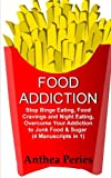 Food Addiction: Stop Binge Eating, Food Cravings and Night Eating, Overcome Your Addiction to Junk Food & Sugar (Self-Help / Eating Disorders & Body Image)