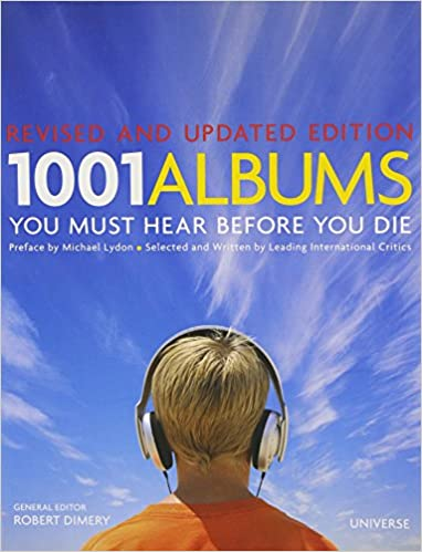 1001 Albums You Must Hear Before You Die: Revised and Updated Edition