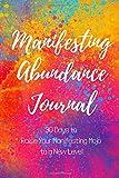 Manifesting Abundance Journal: 30 Days to Raise Your Manifesting Mojo to a New Level (Abundance Attraction)