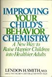 Improving Your Child's Behavior Chemistry, Lendon H. Smith, 0134534492