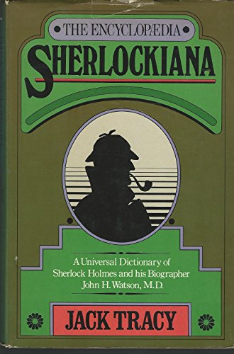The Encyclopaedia Sherlockiana: Or, A Universal Dictionary of Sherlock Holmes and His Biographer John H. Watson, M.D.