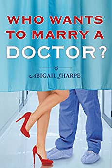 Who Wants to Marry a Doctor? (With This Ring) by [Sharpe, Abigail]