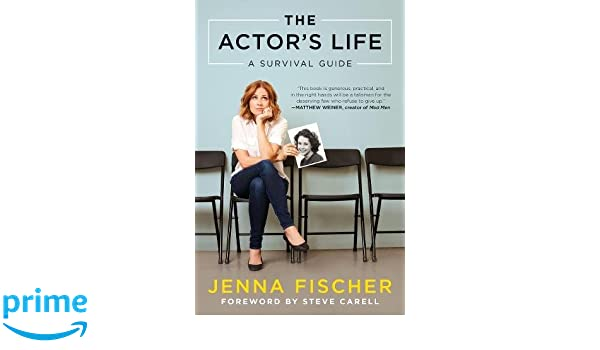 The Actor's Life: A Survival Guide: Jenna Fischer, Steve Carell ...