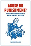 Abuse or Punishment?: Violence toward Children in Quebec Families, 1850-1969 (Studies in Childhood and Family in Canada)
