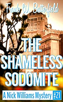The Shameless Sodomite (A Nick Williams Mystery Book 21) (English Edition) de [Butterfield, Frank W.]