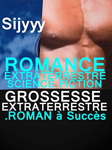 ROMANCE EXTRA-TERRESTRE SCIENCE FICTION GROSSESSE EXTRATERRESTRE : LIVRE PARANORMAL à ne pas louper rater (French Edition)