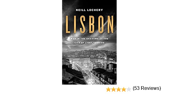 Amazon lisbon war in the shadows of the city of light 1939 amazon lisbon war in the shadows of the city of light 1939 45 ebook neill lochery kindle store fandeluxe Ebook collections