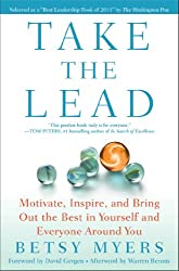 Take the Lead: Motivate, Inspire, and Bring Out the Best in Yourself and Everyone Around You