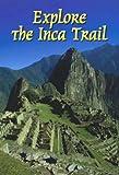 Explore the Inca Trail (Rucksack Readers)