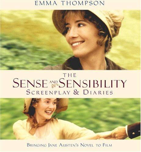 The Sense and Sensibility: Screenplay & Diaries : Bringing Jane Austen's Novel to Film