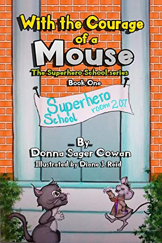 With the Courage of a Mouse (The Superhero School Book 1) by [Sager Cowan, Donna]