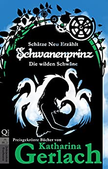 Schwanenprinz: Die wilden Schwäne (Schätze Neu Erzählt 7) (German Edition) by [Gerlach, Katharina]