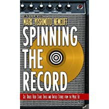 Spinning The Record: Sex, Drugs, Rock Stars, Divas and Untold Tales from the Music Biz