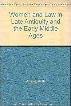 Women and Law in Late Antiquity and the Early Middle Ages