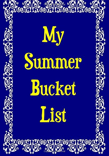 My Summer Bucket List - Blue Notebook / Extended Lined Pages / Soft Matte Cover: An Ethi Pike Collectible : Summer and - List Fun Bucket Summer
