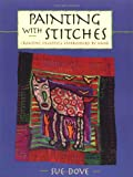 img - for Painting with Stitches: Creating Freestyle Embroidery by Hand book / textbook / text book