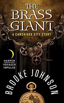 The Brass Giant: A Chroniker City Story by [Johnson, Brooke]