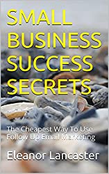 SMALL BUSINESS SUCCESS SECRETS: The Cheapest Way To Use Follow Up Email Marketing