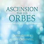 Ascension par les orbes : Méditations guidées | Diana Cooper,Kathy Crosswell