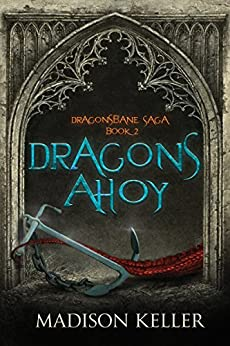 Dragons Ahoy (Dragonsbane Saga Book 2) by [Keller, Madison]