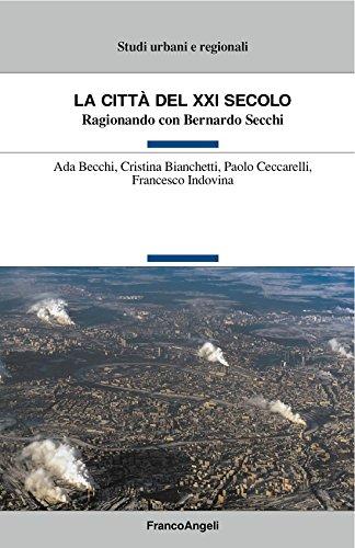 La città del XXI secolo. Ragionando con Bernardo Secchi (Italian Edition)