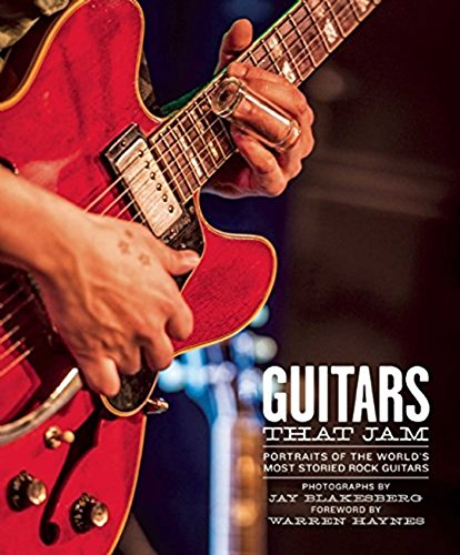 Guitars That Jam: Portraits of the World's Most Storied Rock Guitars ()