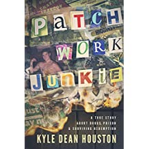 Patchwork Junkie: A True Story About Drugs, Prison & Surviving Redemption