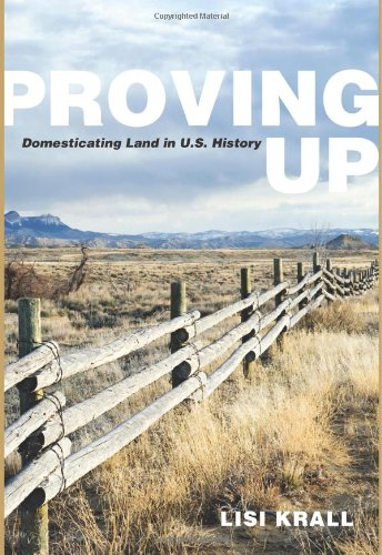 Download Proving Up: Domesticating Land in U.S. History pdf