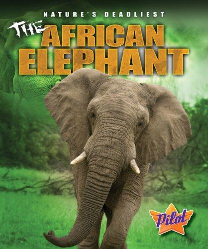 The African Elephant (Pilot Books: Nature's Deadliest)