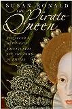 Pirate Queen: Elizabeth I, Her Pirate Adventures: Elizabeth I, Her Pirate Adventures and the Dawn of Empire