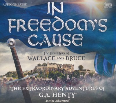 In Freedom's Cause the Extraordinary Adventures of G.A. Henty