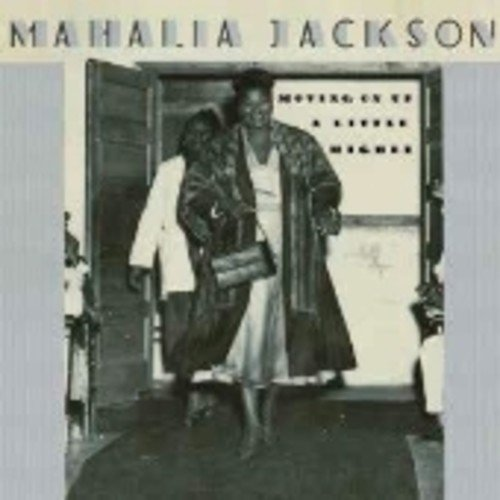 Moving Up A Little Higher (The Best Of Mahalia Jackson)