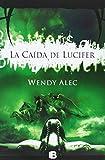La Caida de Lucifer, Wendy Alec, 8466647589
