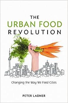 The Urban Food Revolution: Changing The Way We Feed Cities 978-0865716834 DJVU EPUB por Peter Ladner