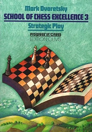 School of Chess Excellence 3: Strategic Play (Progress in Chess, Volume 9) (Best Chess Player In The World)