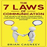 The 7 Laws of Communication: The Secrets of Being Comfortable, Confident, and Unforgettable With Anyone! | Brian Cagneey