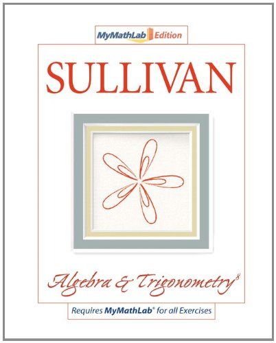 Algebra & Trigonometry, The MyMathLab Edition (8th Edition)