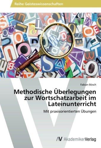Download Methodische Überlegungen zur Wortschatzarbeit im Lateinunterricht: Mit praxisorientierten Übungen (German Edition) PDF