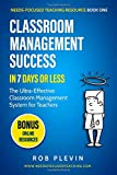 Classroom Management Success in 7 days or less: The