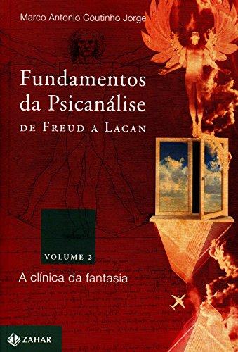 Fundamentos da psicanálise de Freud a Lacan - vol. 2: A clínica da fantasia