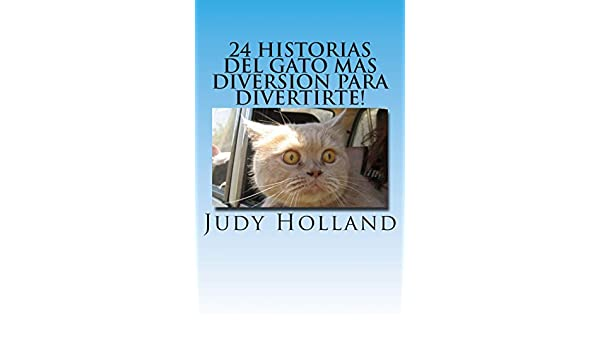 24 Historias Del Gato Mas Diversion Para Divertirte! (Spanish Edition): Judy Holland: 9781499161458: Amazon.com: Books