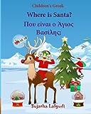 Children's Greek: Where is Santa (Greek Bilingual): Children's English-Greek Picture book (Bilingual Edition) (Greek Edition), Greek book for kids, ... 25 (Bilingual Greek books for children)