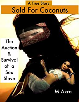Sold For Coconuts - The Auction & Survival of a Sex Slave (Thoughtful Memoirs Book 1) by [Azra, M]