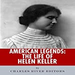 American Legends: The Life of Helen Keller |  Charles River Editors