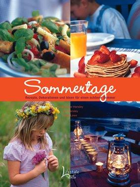 Sommertage: Rezepte, Dekorationen und Ideen für eine schöne Zeit