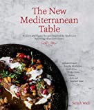 img - for The New Mediterranean Table: Modern and Rustic Recipes Inspired by Traditions Spanning Three Continents book / textbook / text book