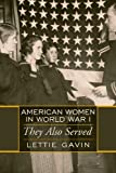 American Women in World War I, Lettie Gavin, 0870818252