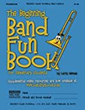 The Beginning Band Fun Book (Trombone), Larry Newman, 1468091638