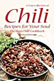 A-True-Collection-of-Chili-Recipes-for-Your-Soul-The-Best-Chili-Cookbook