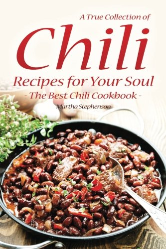 A True Collection Of Chili Recipes For Your Soul  The Best Chili Cookbook